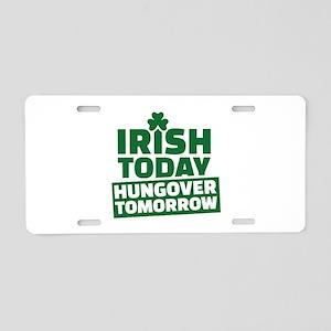 Irish today hungover tomorr Aluminum License Plate