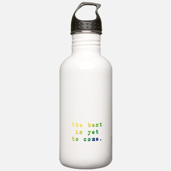 The best is yet to com Water Bottle