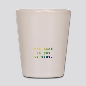 The best is yet to come Shot Glass
