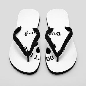 You Do Not Like burmese ? Bye Flip Flops
