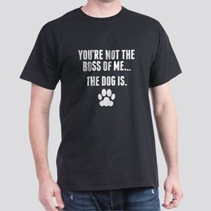 Youre Not The Boss Of Me… The Dog Is T-Shirt