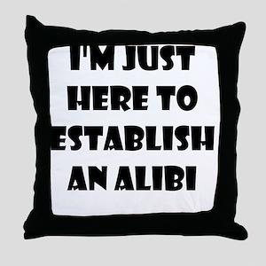 I'm just here to establish an alibi Throw Pillow