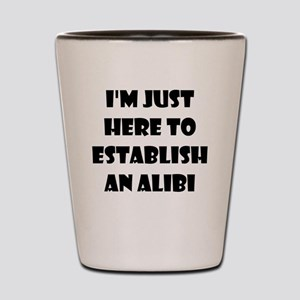 I'm just here to establish an alibi Shot Glass