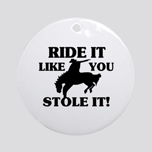 Ride It Like You Stole It Cowboy Ornament (Round)
