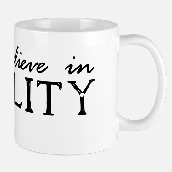 I Don't Believe in Reality Mug