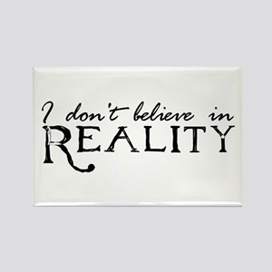 I Don't Believe in Reality Rectangle Magnet