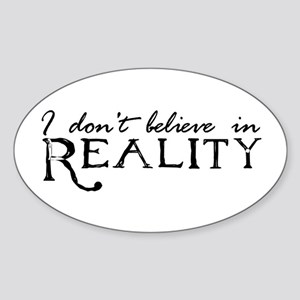 I Don't Believe in Reality Oval Sticker
