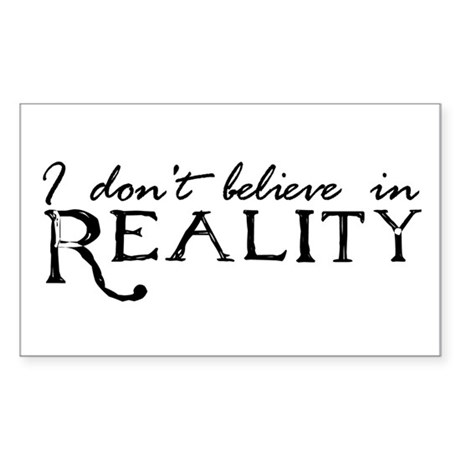 I Don't Believe in Reality Rectangle Sticker
