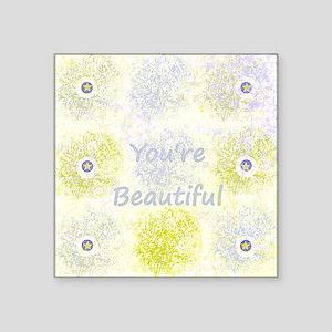 "You're Beautiful Design Square Sticker 3"" x 3"""