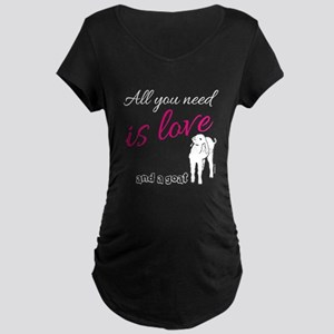 ALL you Need is Love and a Goat Maternity T-Shirt