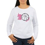 Play Basketball Like a Women's Long Sleeve T-Shirt