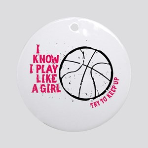 Play Basketball Like a Girl Ornament (Round)