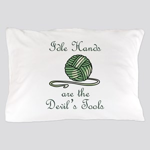 IDLE HANDS Pillow Case