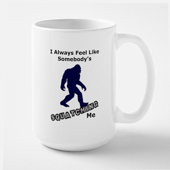 Somebody's Squatching Me Large Mug Mugs