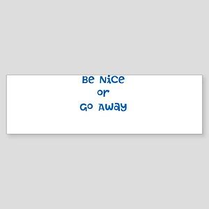 Be Nice Or Go Away Bumper Sticker