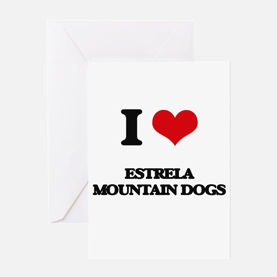 I love Estrela Mountain Dogs Greeting Cards