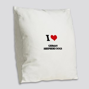 I love German Shepherd Dogs Burlap Throw Pillow