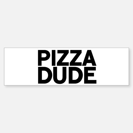 Pizza Dude Bumper Bumper Bumper Sticker