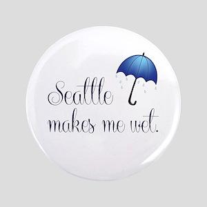 "Seatte Makes Me Wet 3.5"" Button"