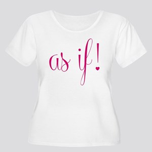 As If! Plus Size T-Shirt