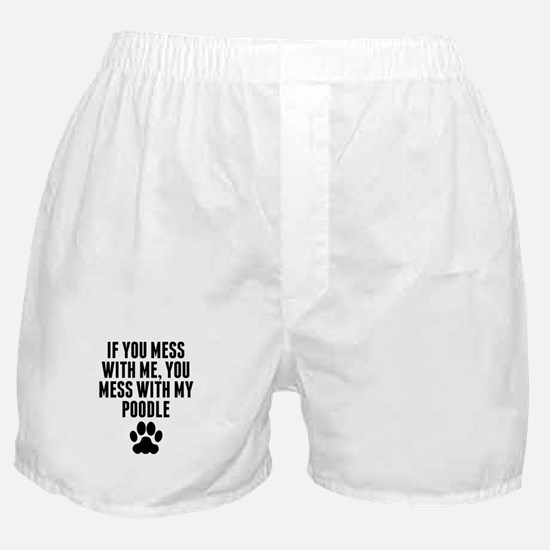 You Mess With My Poodle Boxer Shorts