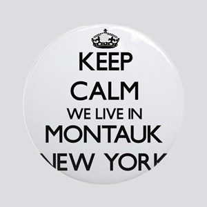Keep calm we live in Montauk New Ornament (Round)