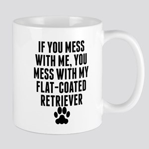 You Mess With My Flat-Coated Retriever Mugs