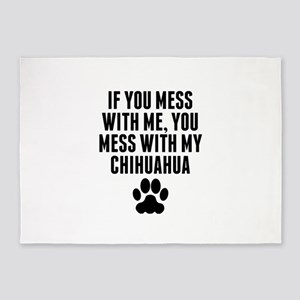 You Mess With My Chihuahua 5'x7'Area Rug