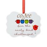 Coffee Early Bird Funny Ornament