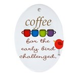 Coffee Early Bird Funny Ornament (Oval)