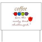 Coffee Early Bird Funny Yard Sign