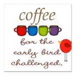 Coffee Early Bird Funny Square Car Magnet 3