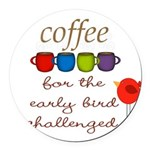 Coffee Early Bird Funny Round Car Magnet