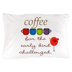 Coffee Early Bird Funny Pillow Case
