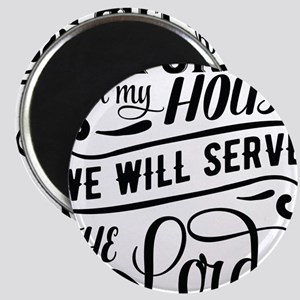 As For Me And My House We Will Serve The Lord Magn