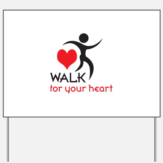 WALK FOR YOUR HEART Yard Sign