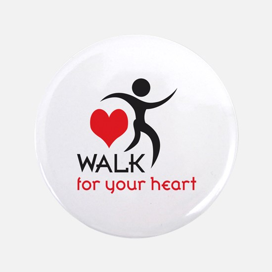 "WALK FOR YOUR HEART 3.5"" Button"