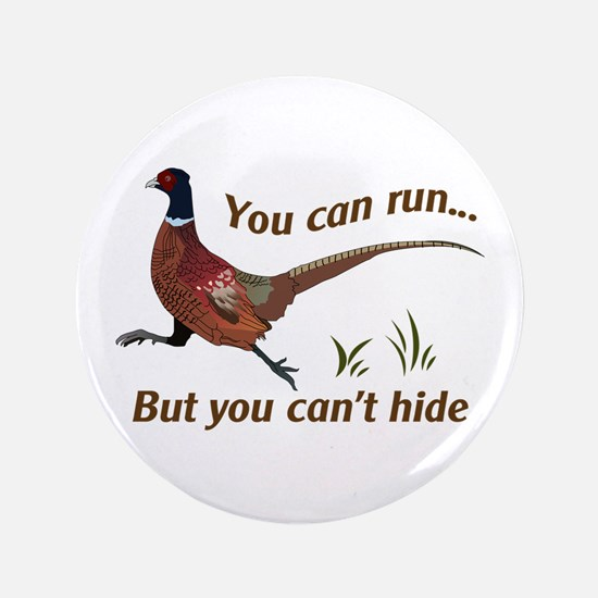 """You Can Run... But You Can't Hide 3.5"""" Button"""