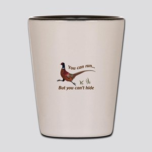 You Can Run... But You Can't Hide Shot Glass