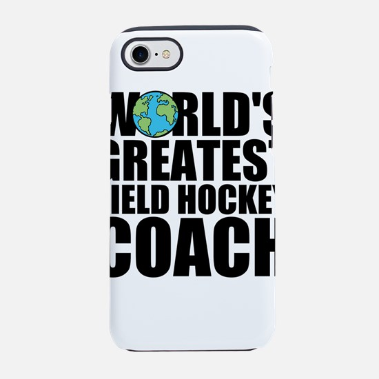 World's Greatest Field Hockey Coach iPhone 7 T