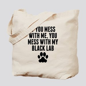 You Mess With My Black Lab Tote Bag