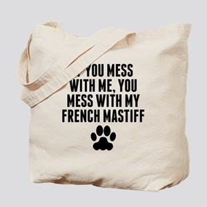 You Mess With My French Mastiff Tote Bag