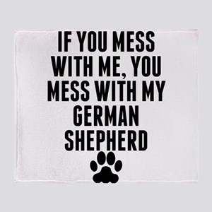 You Mess With My German Shepherd Throw Blanket