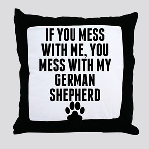 You Mess With My German Shepherd Throw Pillow