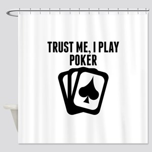 Trust Me I Play Poker Shower Curtain