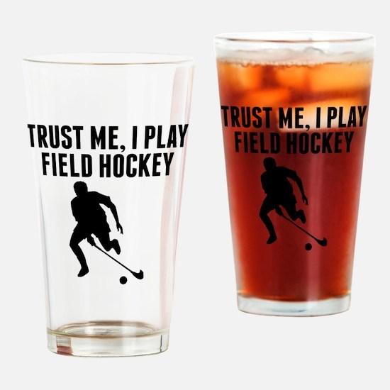 Trust Me I Play Field Hockey Drinking Glass