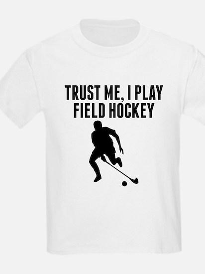 Trust Me I Play Field Hockey T-Shirt