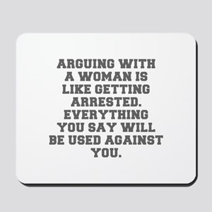 ARGUING WITH A WOMAN IS LIKE GETTING ARRESTED EVER