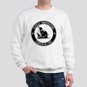 Illegal Immigration Started In 1492 Sweatshirt