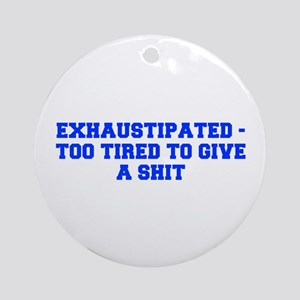 Exhaustipated too tired to give a shit-Fre blue Or